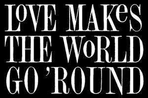Love Makes the World Go 'Round